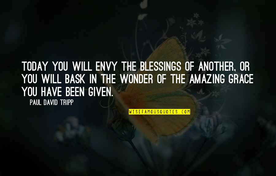 Amazing Grace Quotes By Paul David Tripp: Today you will envy the blessings of another,