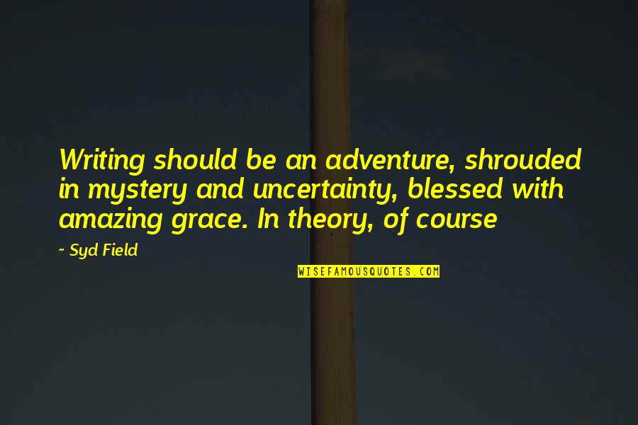 Amazing Grace Quotes By Syd Field: Writing should be an adventure, shrouded in mystery
