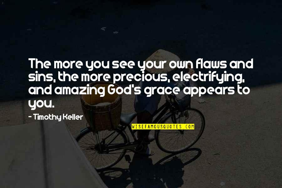 Amazing Grace Quotes By Timothy Keller: The more you see your own flaws and