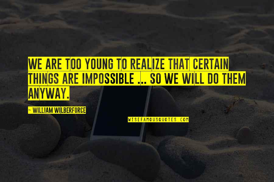 Amazing Grace Quotes By William Wilberforce: We are too young to realize that certain