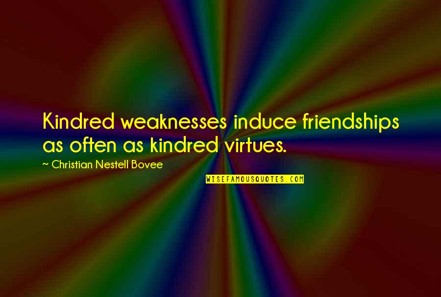 Amazon Drone Quotes By Christian Nestell Bovee: Kindred weaknesses induce friendships as often as kindred