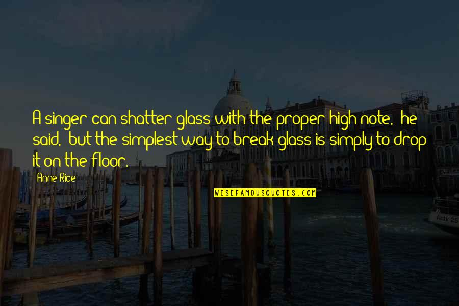 Amazon Love Quotes By Anne Rice: A singer can shatter glass with the proper