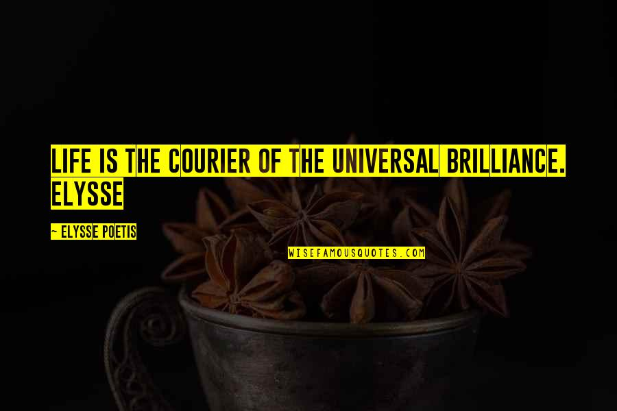 Amazon Love Quotes By Elysse Poetis: Life is the courier of the universal brilliance.