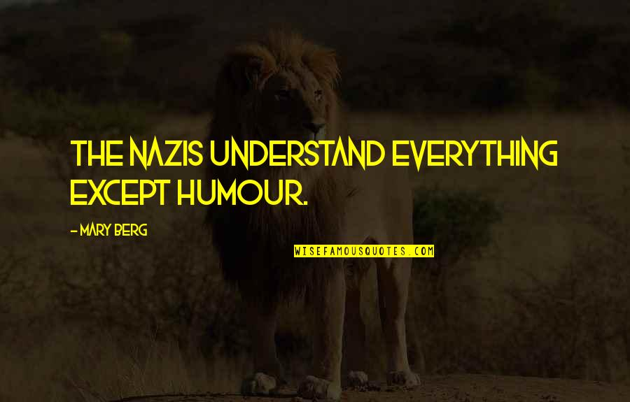 Amazon Love Quotes By Mary Berg: The Nazis understand everything except humour.