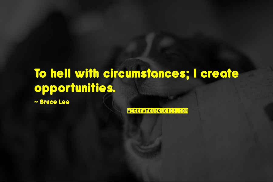 Amazon Wall Art Quotes By Bruce Lee: To hell with circumstances; I create opportunities.