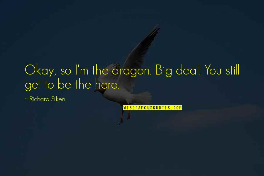 Amazon Wall Art Quotes By Richard Siken: Okay, so I'm the dragon. Big deal. You