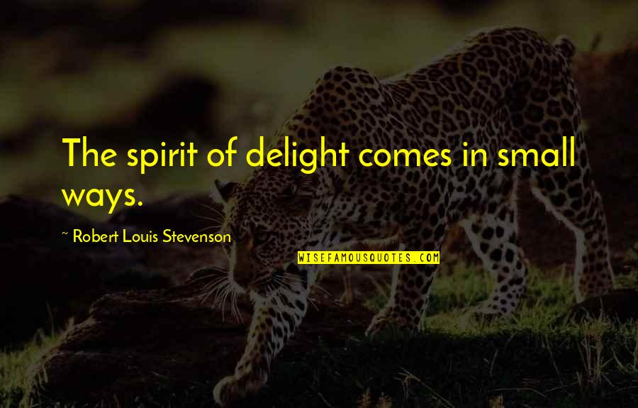 Amazon Wall Art Quotes By Robert Louis Stevenson: The spirit of delight comes in small ways.