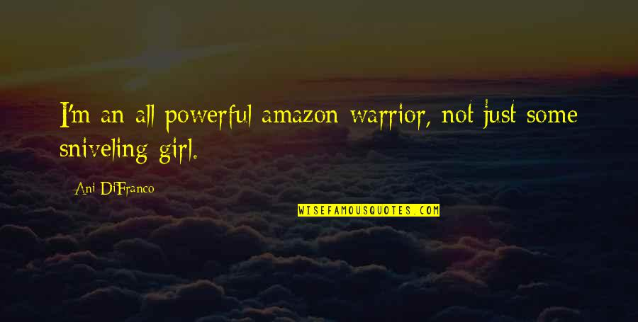 Amazon Warrior Quotes By Ani DiFranco: I'm an all powerful amazon warrior, not just
