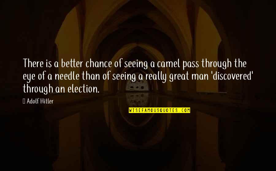 Amazonia Quotes By Adolf Hitler: There is a better chance of seeing a