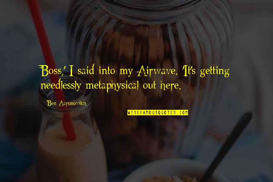 Amazonia Quotes By Ben Aaronovitch: Boss,' I said into my Airwave. 'It's getting