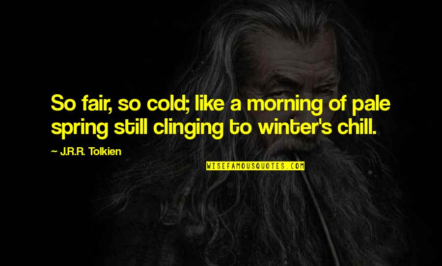 Amazonia Quotes By J.R.R. Tolkien: So fair, so cold; like a morning of