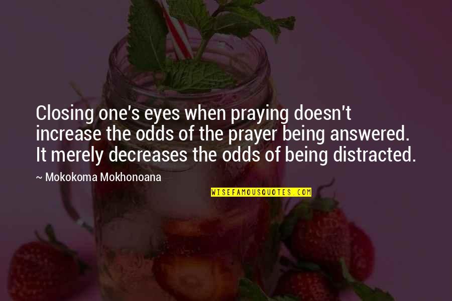 Amazonia Quotes By Mokokoma Mokhonoana: Closing one's eyes when praying doesn't increase the