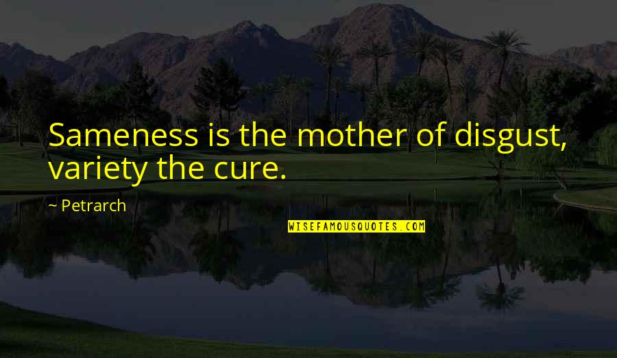 Amazonia Quotes By Petrarch: Sameness is the mother of disgust, variety the