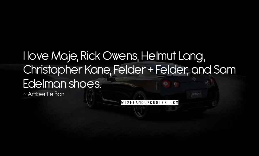Amber Le Bon quotes: I love Maje, Rick Owens, Helmut Lang, Christopher Kane, Felder + Felder, and Sam Edelman shoes.