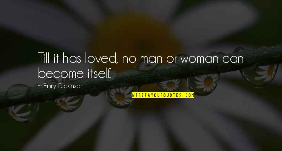 Amber Pacific Quotes By Emily Dickinson: Till it has loved, no man or woman