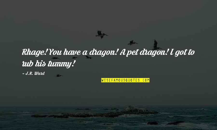 Amber Pacific Quotes By J.R. Ward: Rhage! You have a dragon! A pet dragon!
