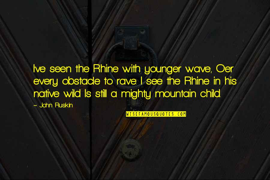 Amber Pacific Quotes By John Ruskin: I've seen the Rhine with younger wave, O'er