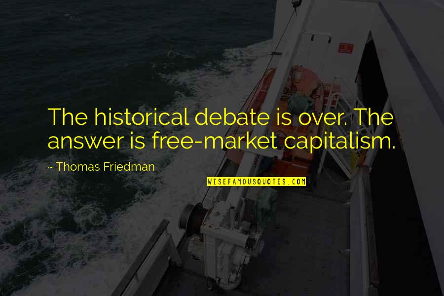 Amber Pacific Quotes By Thomas Friedman: The historical debate is over. The answer is