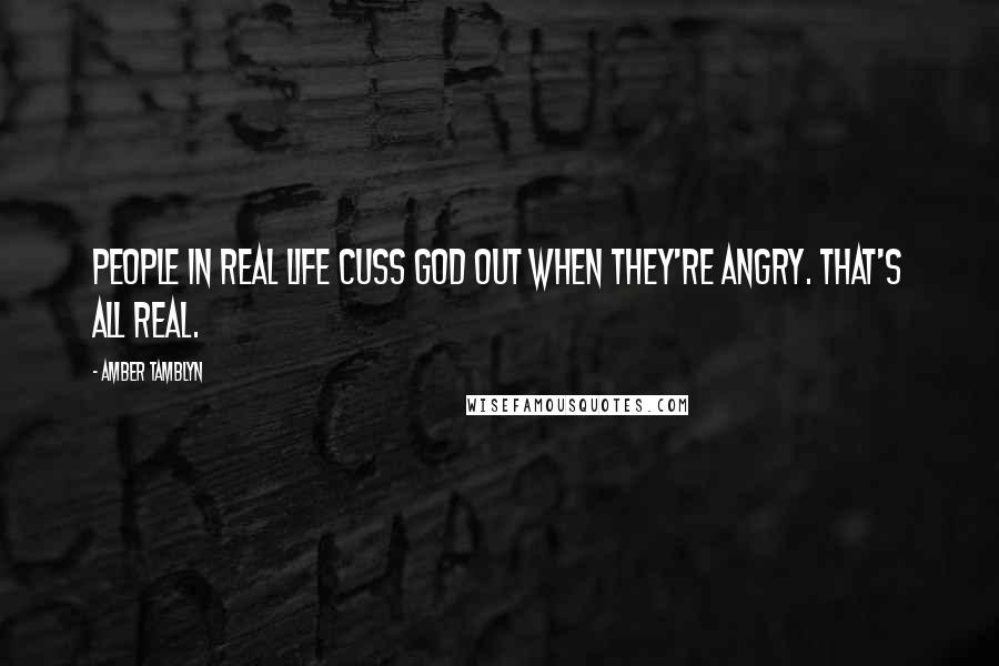 Amber Tamblyn quotes: People in real life cuss God out when they're angry. That's all real.