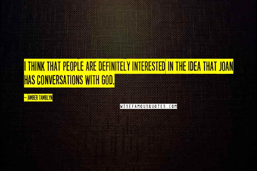Amber Tamblyn quotes: I think that people are definitely interested in the idea that Joan has conversations with God.