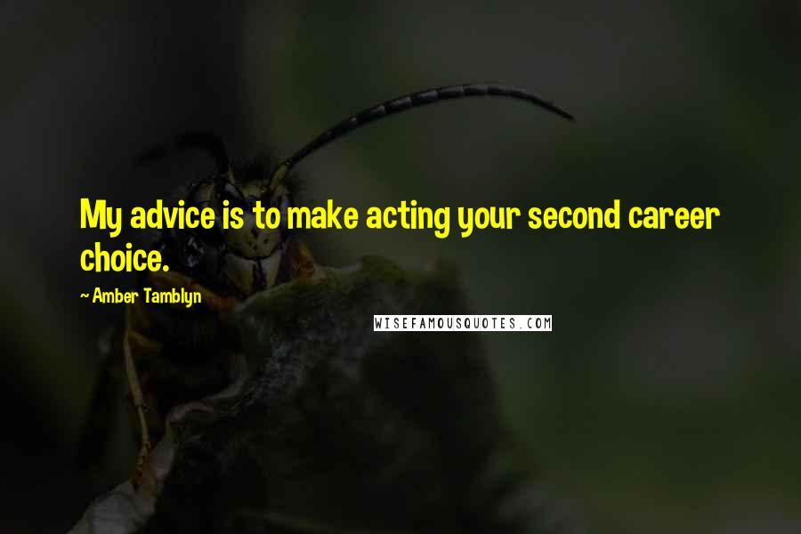 Amber Tamblyn quotes: My advice is to make acting your second career choice.