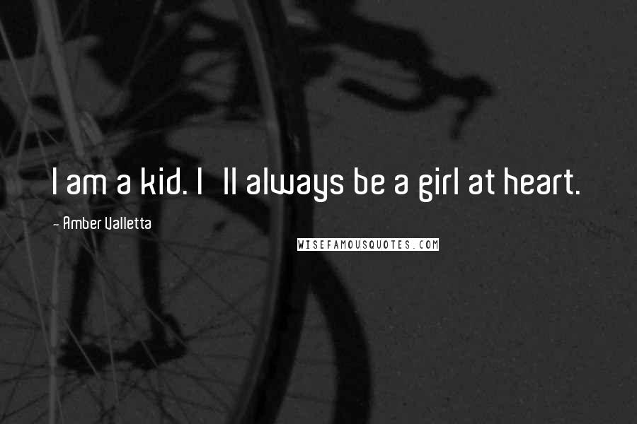 Amber Valletta quotes: I am a kid. I'll always be a girl at heart.