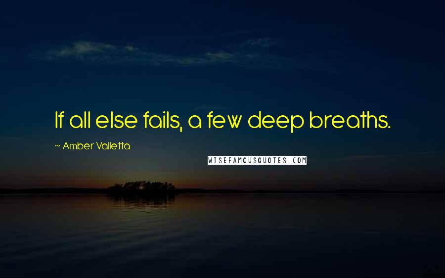 Amber Valletta quotes: If all else fails, a few deep breaths.