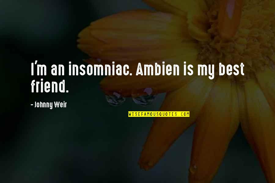 Ambien Quotes By Johnny Weir: I'm an insomniac. Ambien is my best friend.