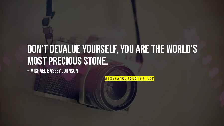 Ambien Quotes By Michael Bassey Johnson: Don't devalue yourself, you are the world's most