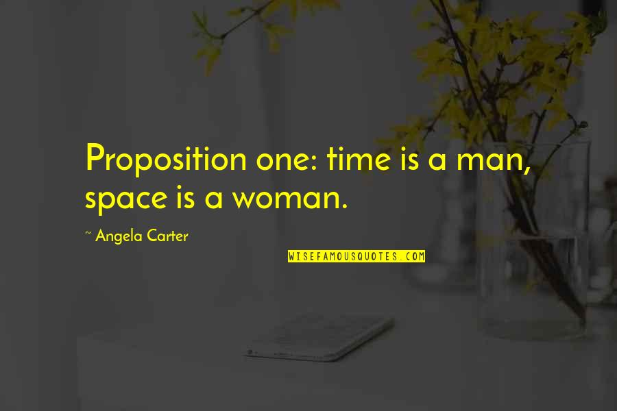 Ambiguiety Quotes By Angela Carter: Proposition one: time is a man, space is