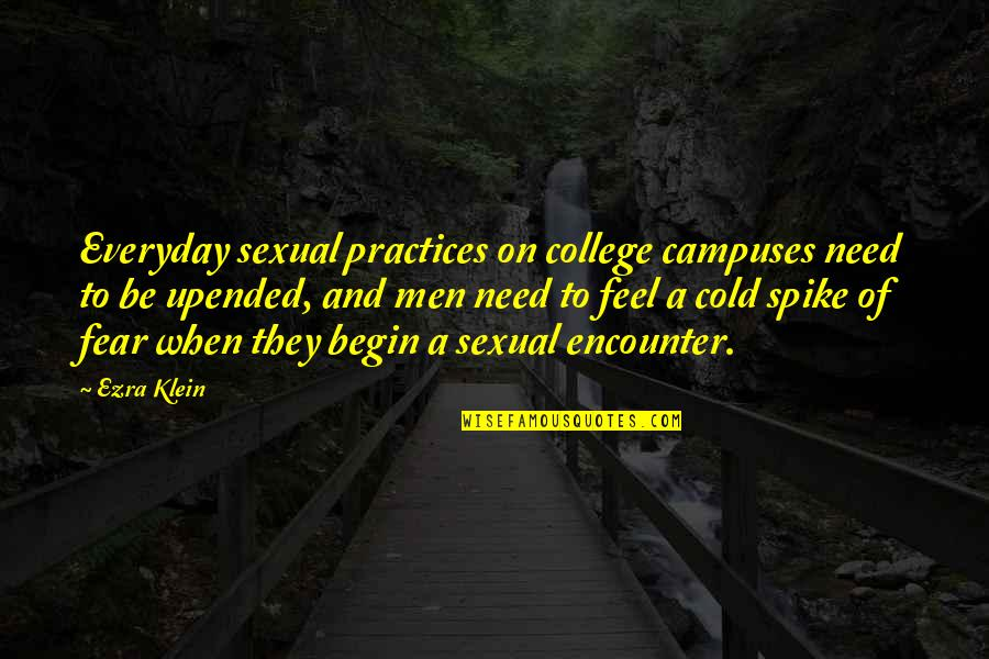 Ambiguiety Quotes By Ezra Klein: Everyday sexual practices on college campuses need to