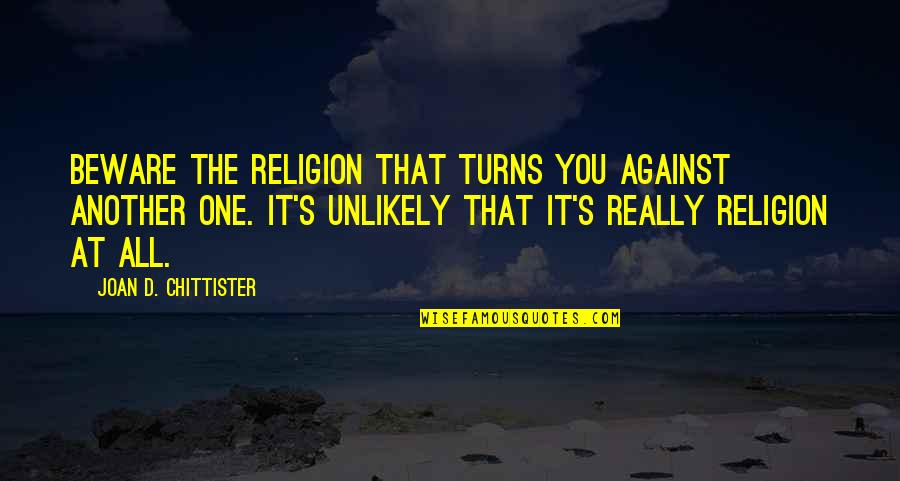 Ambiguiety Quotes By Joan D. Chittister: Beware the religion that turns you against another