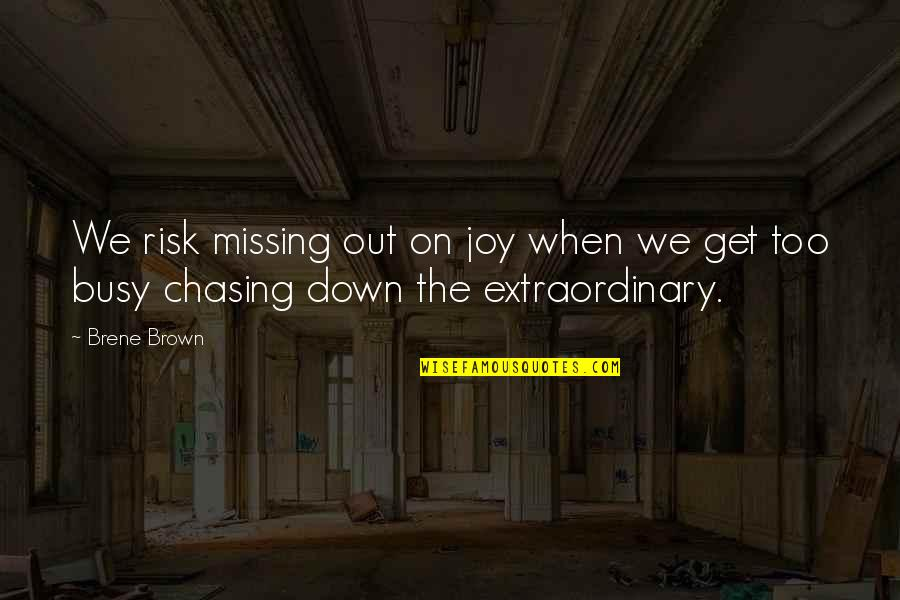 Ambivalent Feelings Quotes By Brene Brown: We risk missing out on joy when we