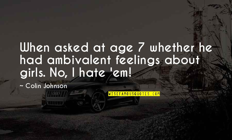 Ambivalent Feelings Quotes By Colin Johnson: When asked at age 7 whether he had