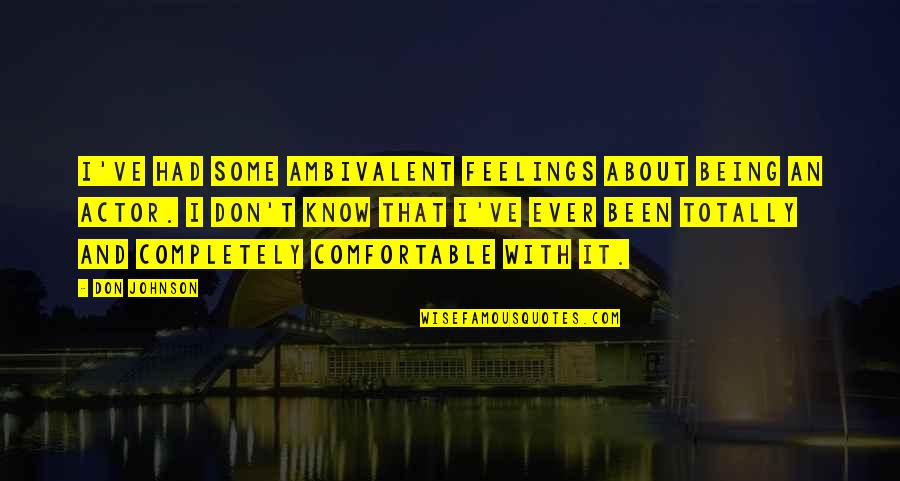 Ambivalent Feelings Quotes By Don Johnson: I've had some ambivalent feelings about being an