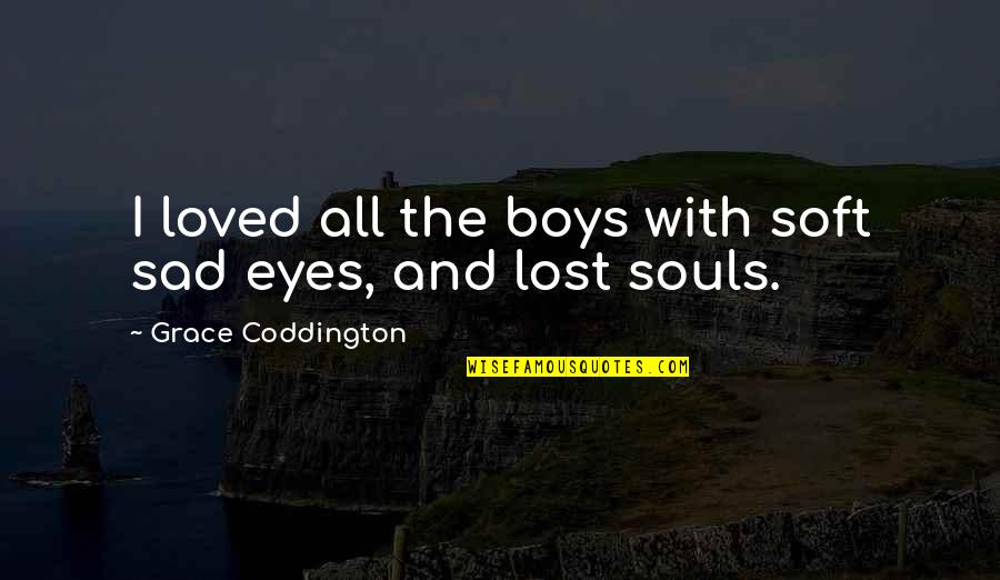 Ambivalent Feelings Quotes By Grace Coddington: I loved all the boys with soft sad