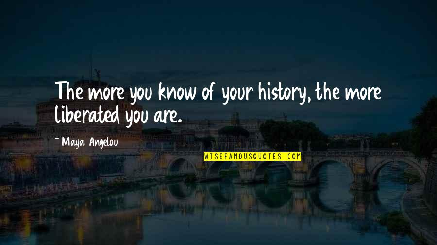 Ambivalent Feelings Quotes By Maya Angelou: The more you know of your history, the