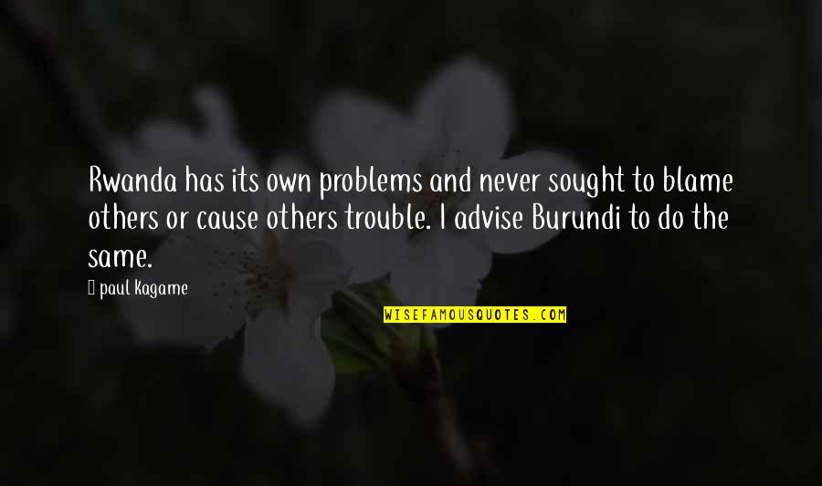 Ambivalent Feelings Quotes By Paul Kagame: Rwanda has its own problems and never sought
