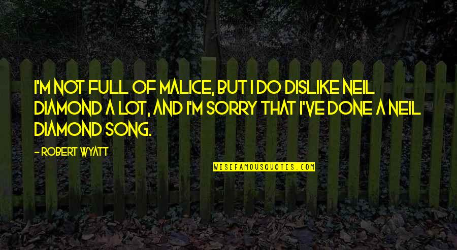 Ambivalent Feelings Quotes By Robert Wyatt: I'm not full of malice, but I do