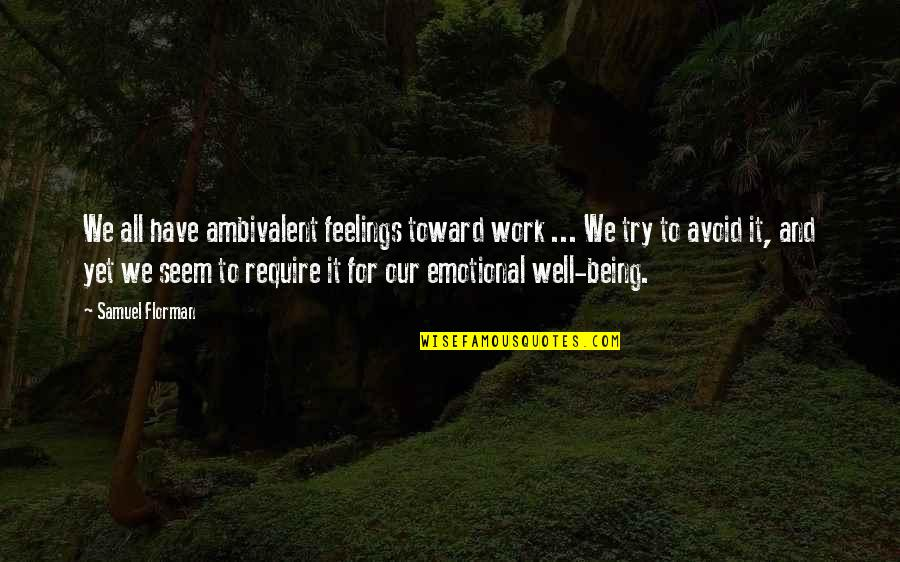 Ambivalent Feelings Quotes By Samuel Florman: We all have ambivalent feelings toward work ...