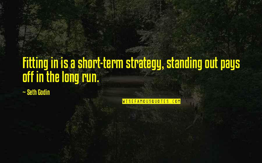 Ambivalent Feelings Quotes By Seth Godin: Fitting in is a short-term strategy, standing out