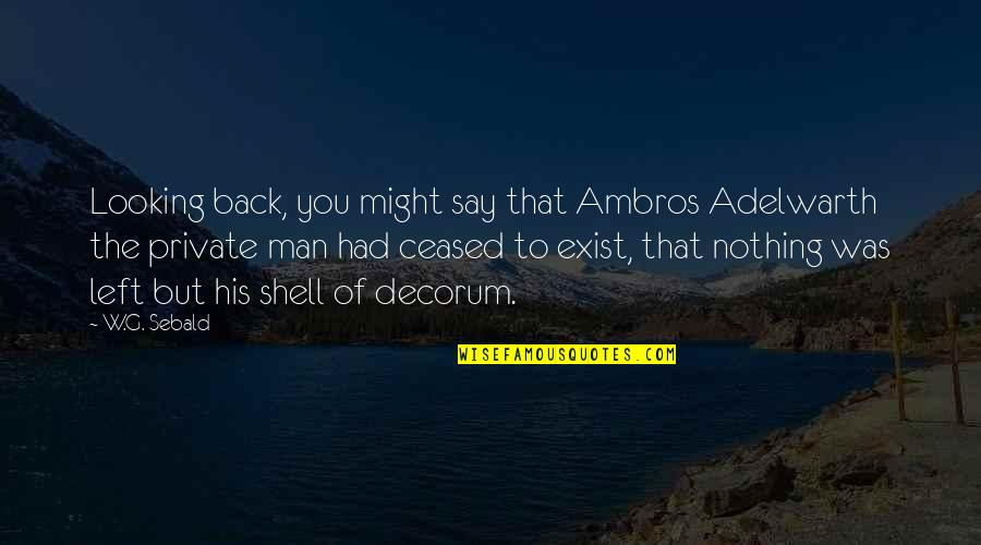 Ambros Quotes By W.G. Sebald: Looking back, you might say that Ambros Adelwarth