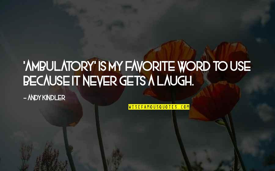 Ambulatory Quotes By Andy Kindler: 'Ambulatory' is my favorite word to use because