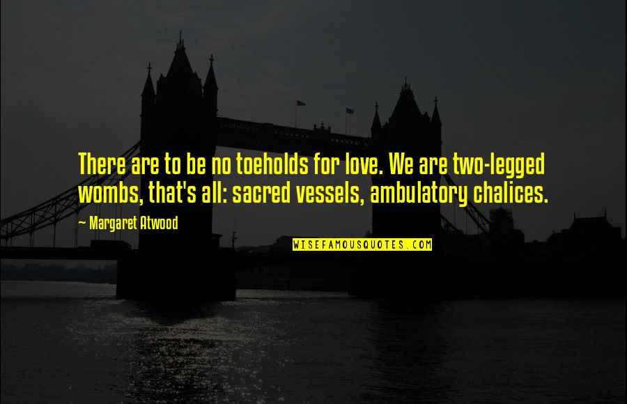 Ambulatory Quotes By Margaret Atwood: There are to be no toeholds for love.