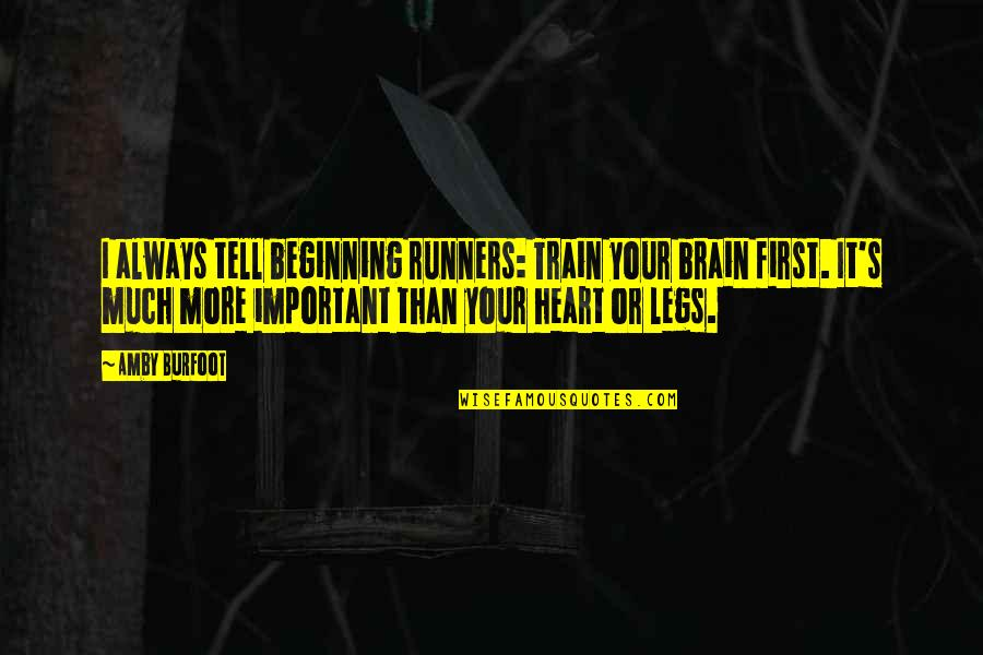Amby Burfoot Quotes By Amby Burfoot: I always tell beginning runners: Train your brain