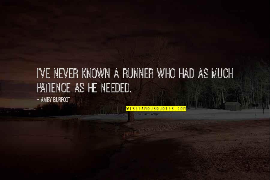 Amby Burfoot Quotes By Amby Burfoot: I've never known a runner who had as