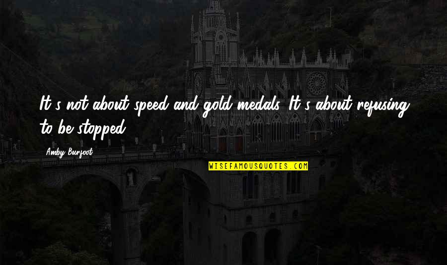 Amby Burfoot Quotes By Amby Burfoot: It's not about speed and gold medals. It's