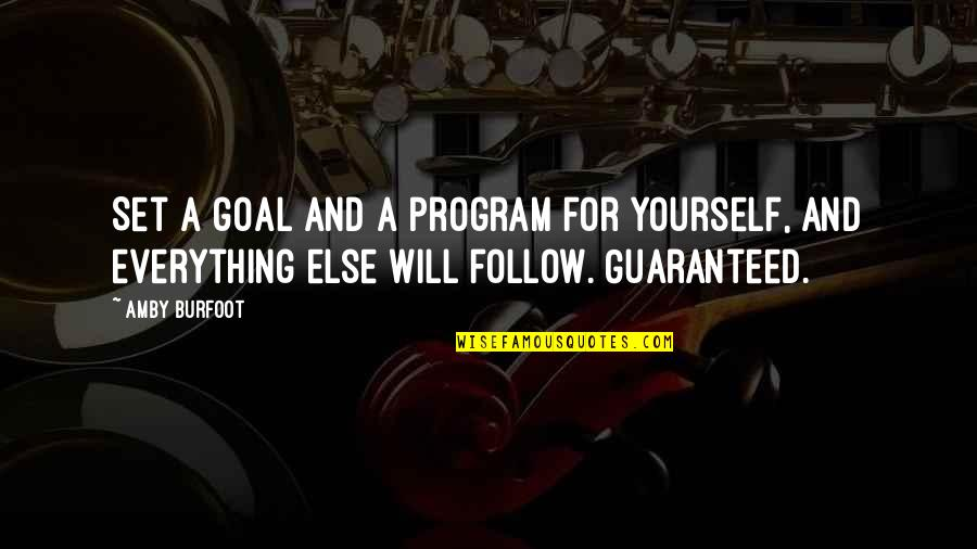 Amby Burfoot Quotes By Amby Burfoot: Set a goal and a program for yourself,