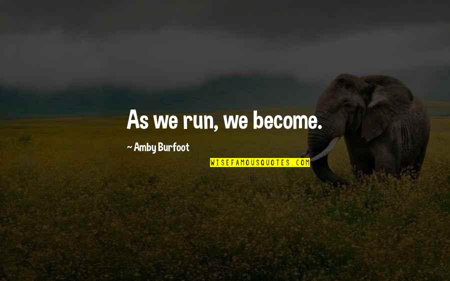 Amby Burfoot Quotes By Amby Burfoot: As we run, we become.