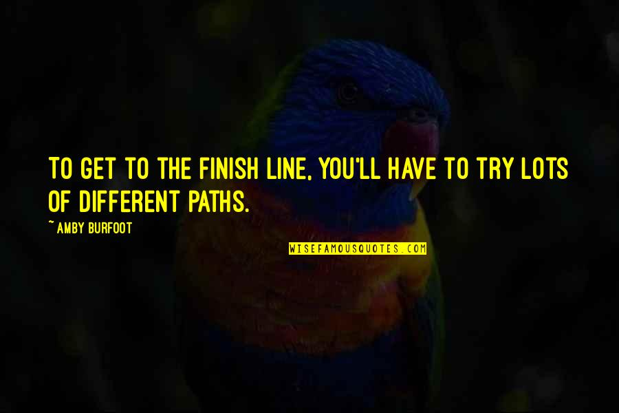 Amby Burfoot Quotes By Amby Burfoot: To get to the finish line, you'll have